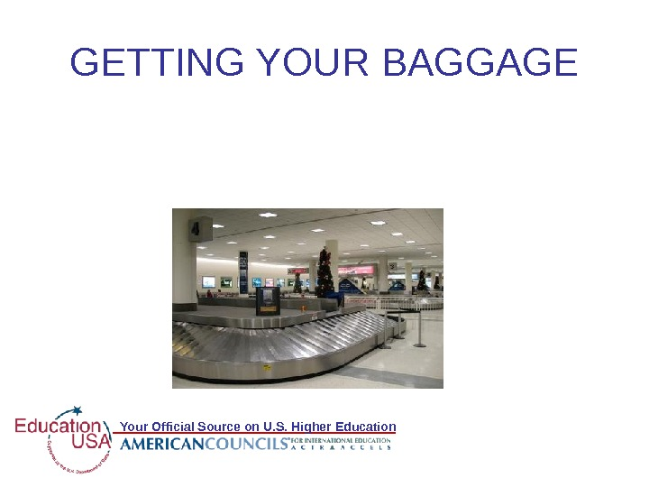 Your Official Source on U. S. Higher Education. GETTING YOUR BAGGAGE