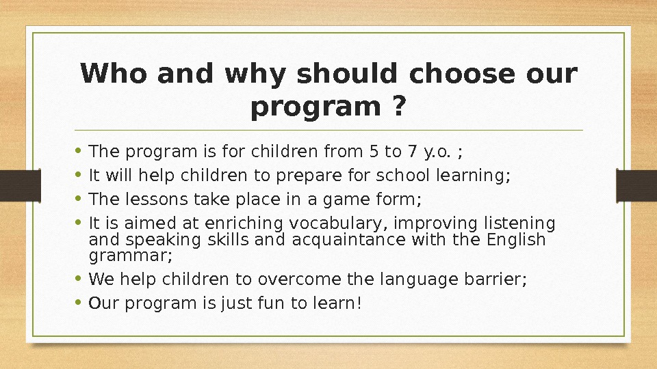 Who and why should choose our program ?  • The program is for children from