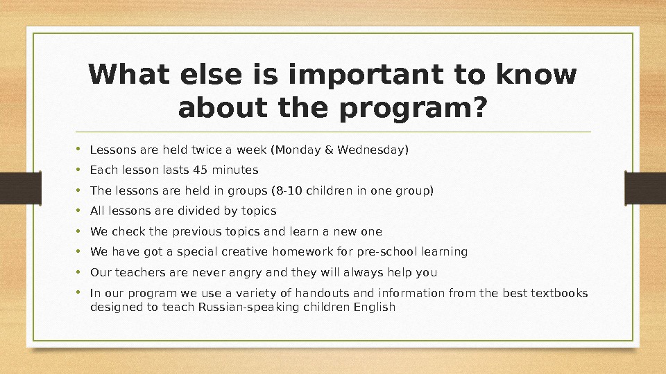 What else is important to know about the program ?  • Lessons are held twice