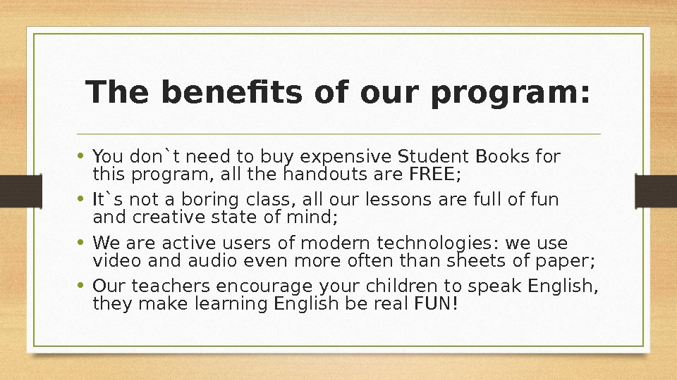 The benefits of our program:  • You don`t need to buy expensive Student Books for