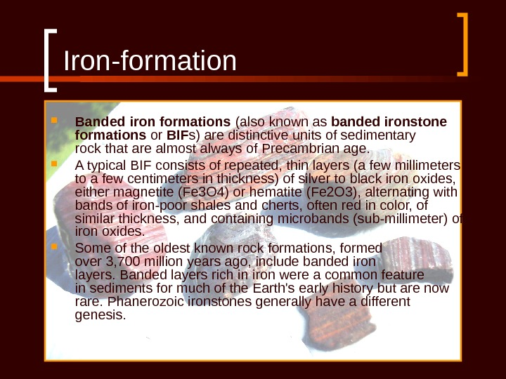 Iron-formation Banded iron formations (also known as banded ironstone formations or BIF s) are