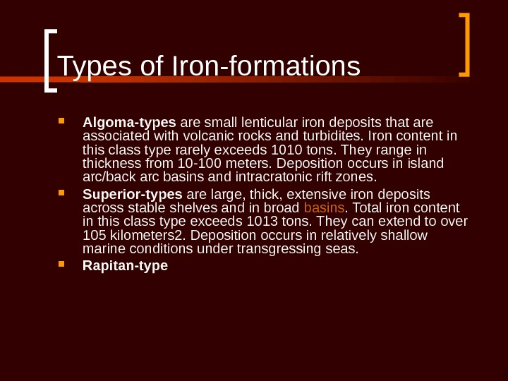 Types of Iron-formations Algoma -types are small lenticular iron deposits that are associated with