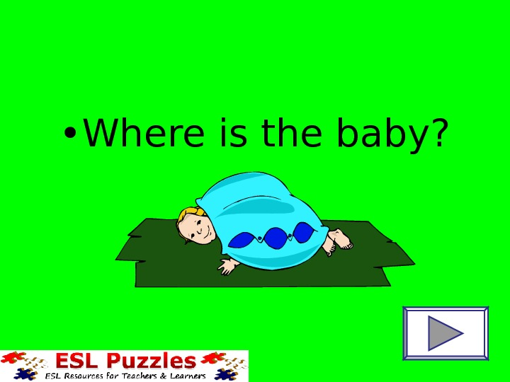 • Where is the baby?