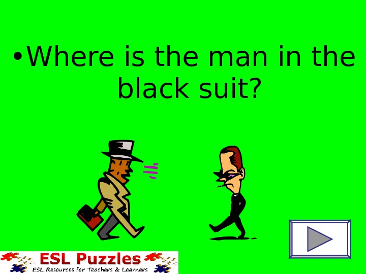 • Where is the man in the black suit?