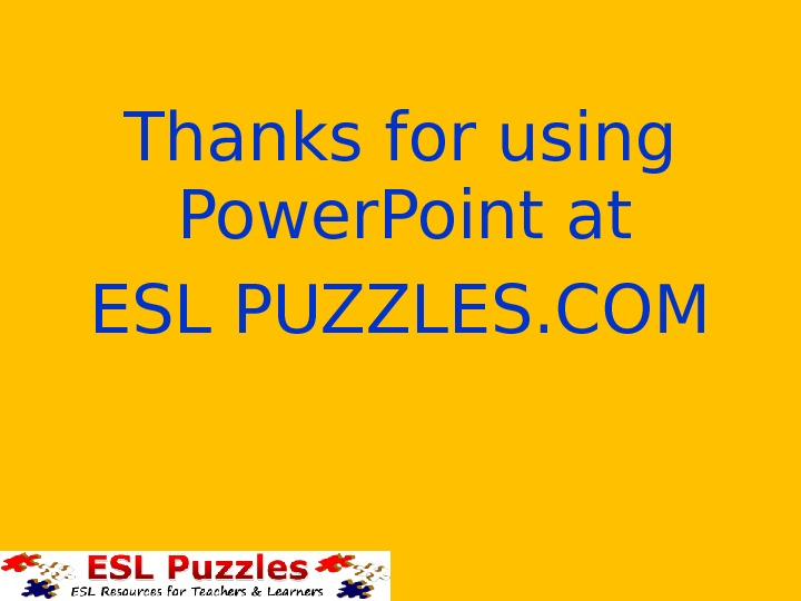Thanks for using Power. Point at ESL PUZZLES. COM
