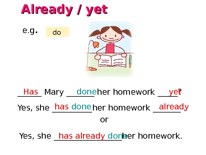 ______ Mary _______ her homework _____? Yes, she _____her homework _______. Has done yet has done