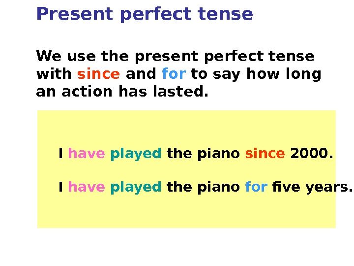 We use the present perfect tense with since  and for to say how long an