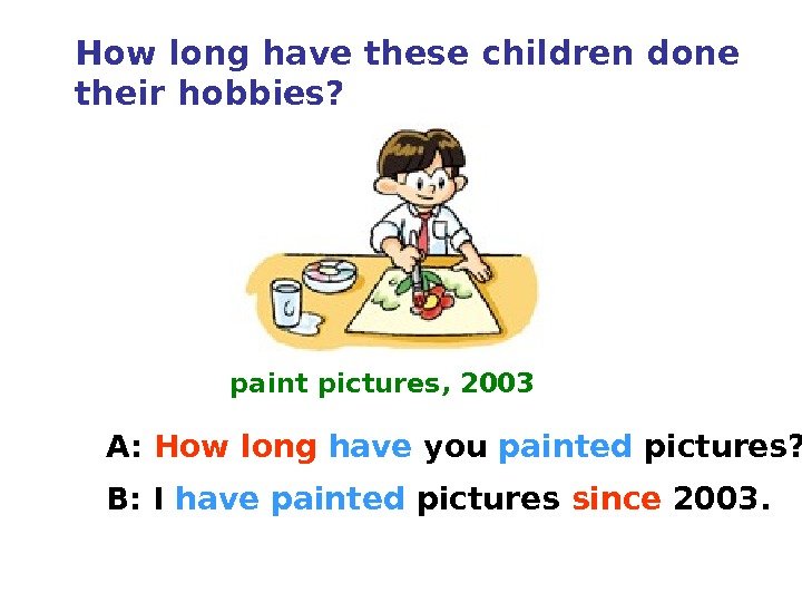 How long have these children done their hobbies? paint pictures, 2003 A:  How long