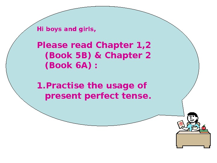 Hi boys and girls, Please read Chapter 1, 2 (Book 5 B) & Chapter 2 (Book