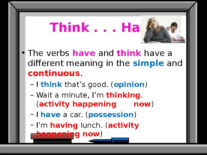 Think. . . Have • The verbs  have  and think  have a different