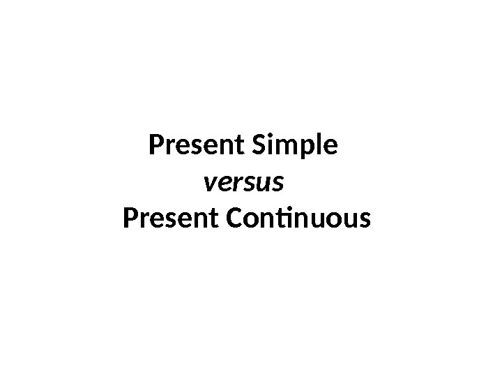 Present Simple versus  Present Continuous