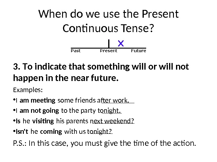 When do we use the Present Continuous Tense? 3. T o indicate that something will or