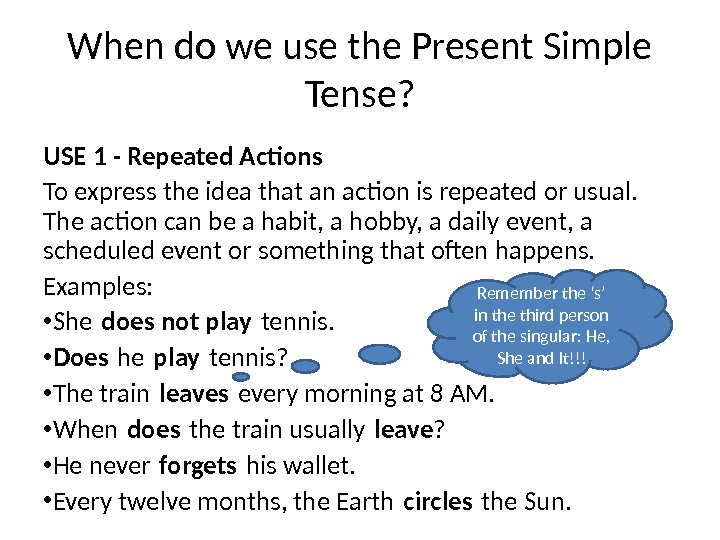 When do we use the Present Simple Tense? USE 1 - Repeated Actions To express the