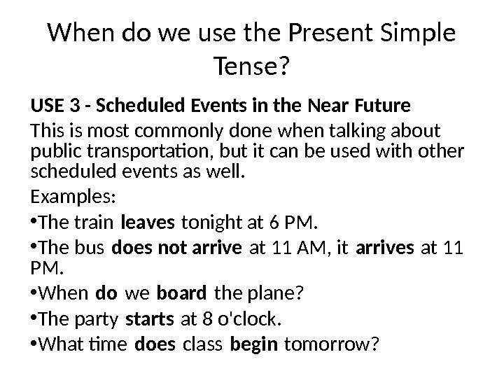 USE 3 - Scheduled Events in the Near Future This is most commonly done when talking