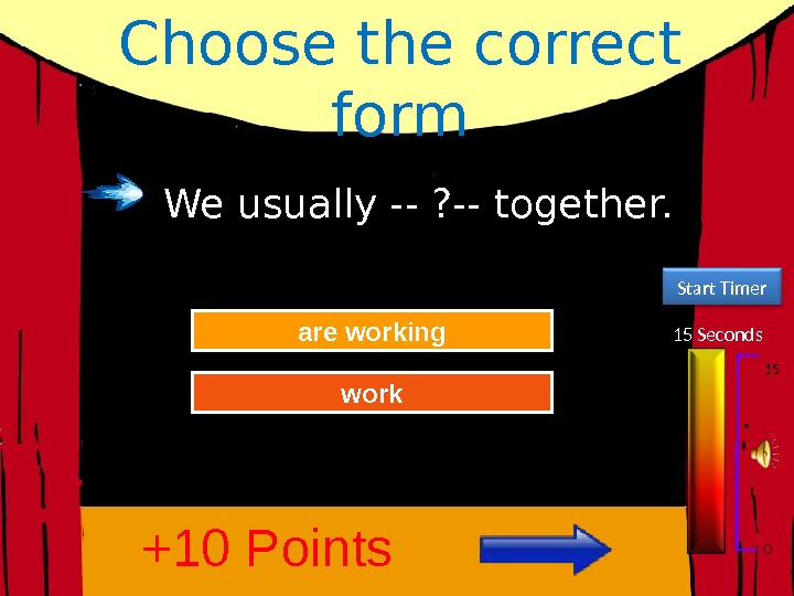 Choose the correct form 15 Seconds Start Timer 15 0 Try Again Great Job!are working work