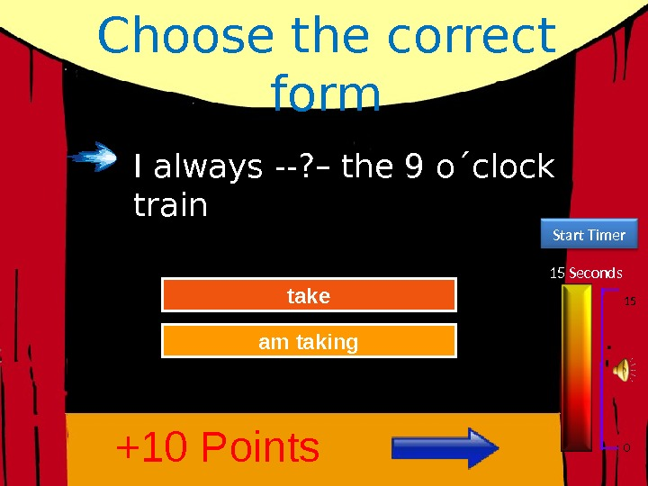 Choose the correct form 15 Seconds Start Timer 15 0 Try Again Great Job! am taking