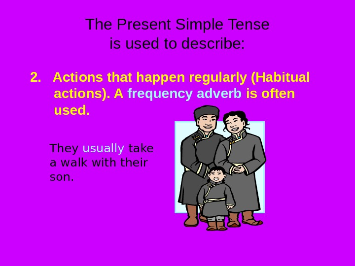 The Present Simple Tense is used to describe: 2.  Actions that happen regularly (Habitual actions).