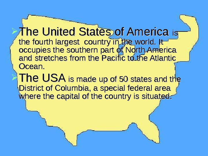 The United States of America is is the fourth largest country in the world.