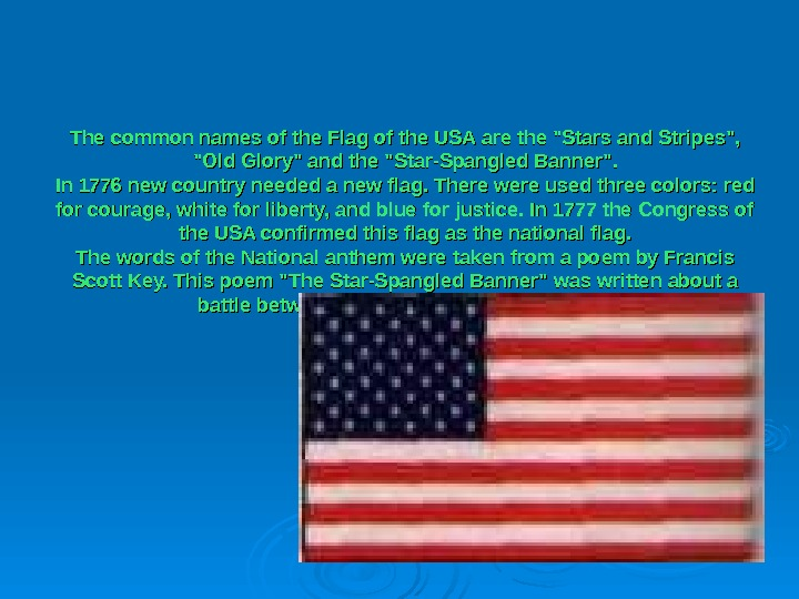 The common names of the Flag of the USA are the Stars and Stripes,