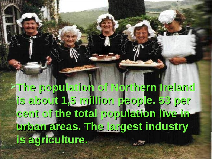 The population of Northern Ireland is about 1, 5 million people. 53 per cent