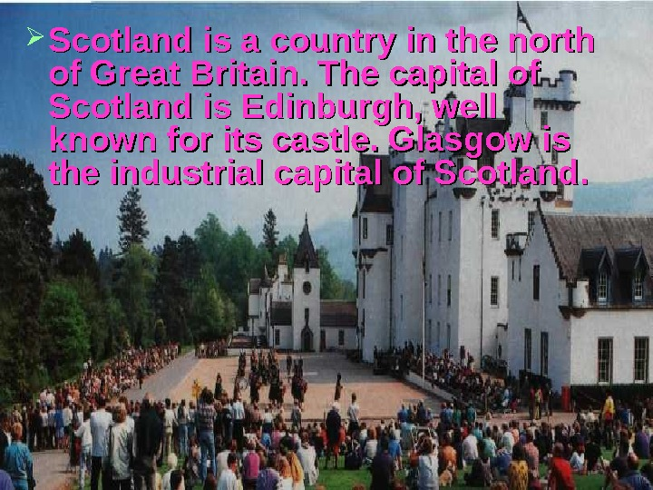 Scotland is a country in the north of Great Britain. The capital of Scotland