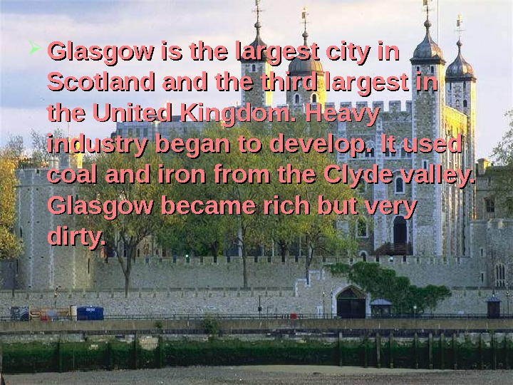 Glasgow is the largest city in Scotland and the third largest in the United