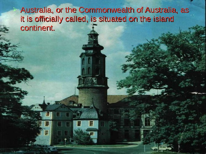 Australia, or the Commonwealth of Australia, as it is officially called, is situated on