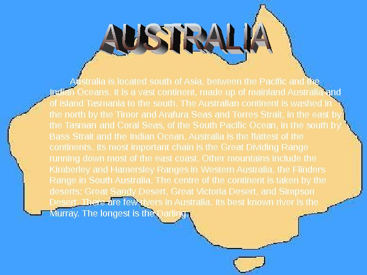 Australia is located south of Asia, between the Pacific and the Indian Oceans. It