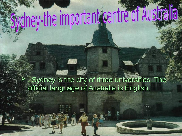 . Sydney is the city of three universities. The official language of Australia is
