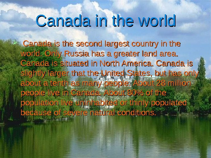 Canada in the world Canada is the second largest country in the world. Only