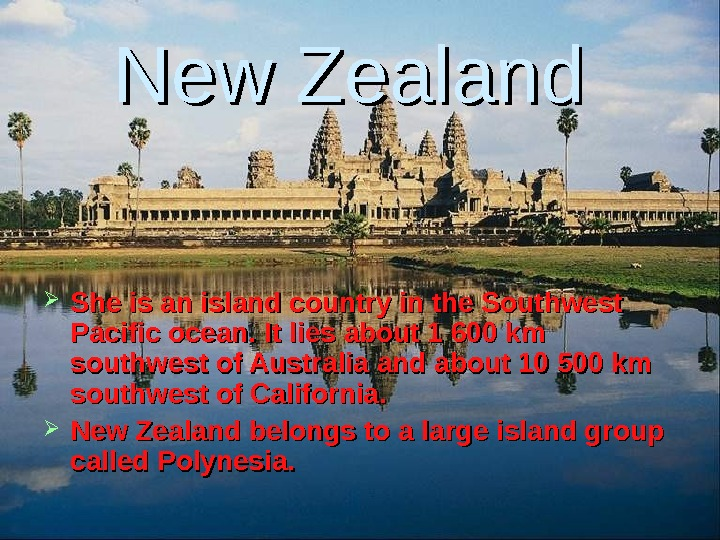 New Zealand  She is an island country in the Southwest Pacific ocean. It