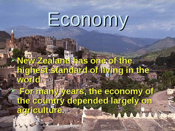 Economy New Zealand has one of the highest standard of living in the world.