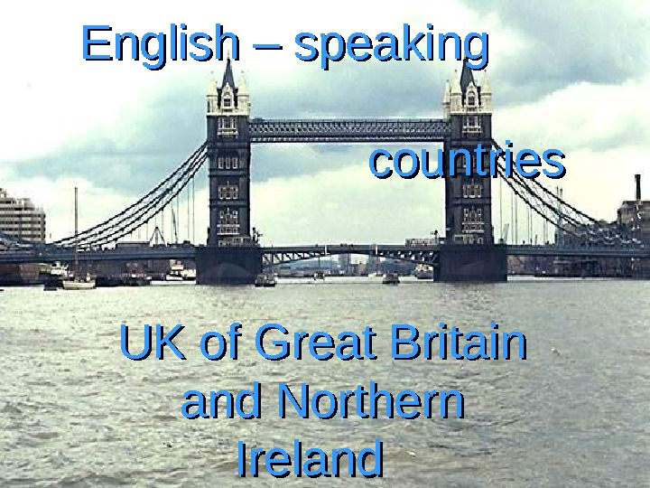 English – speaking     countries    countries UK of