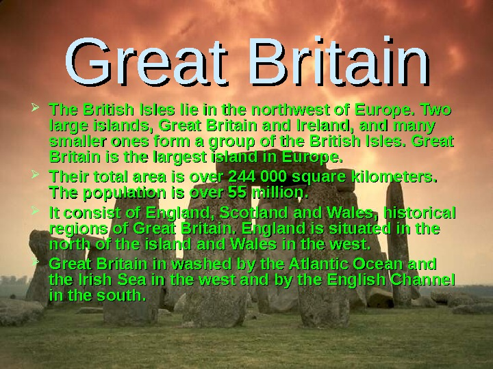 Great Britain The British Isles lie in the northwest of Europe. Two large islands,