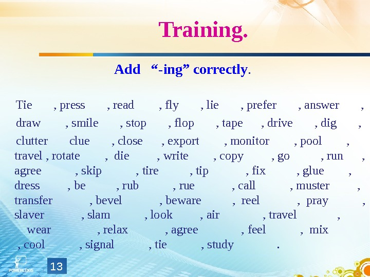 "Training. Add  ""-ing"" correctly.  Tie  , press  , read  , fly"