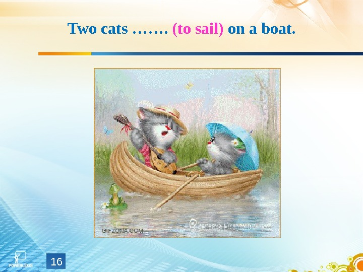 Two cats …….  (to sail) on a boat. 16
