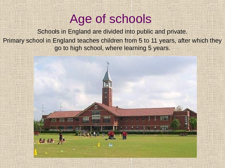 Age of schools Schools in England are divided into public and private. Primary school in England