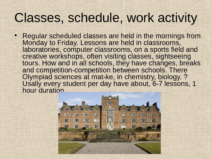 Classes, schedule, work activity • Regular scheduled classes are held in the mornings from Monday to