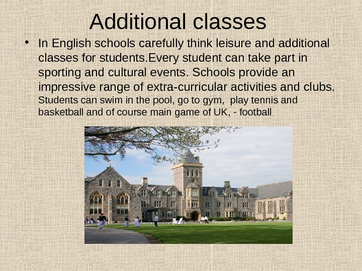 A dditional classes • In English schools carefully think leisure and additional classes for students. Every