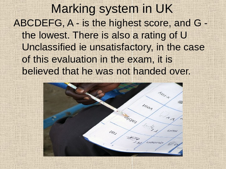 Marking system in UK ABCDEFG, A - is the highest score, and G - the lowest.