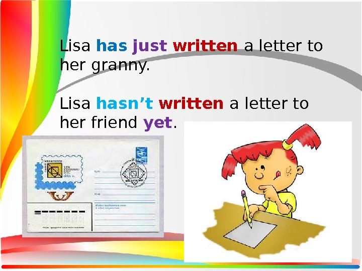 Lisa has  just  written a letter to her granny. Lisa hasn't  written a