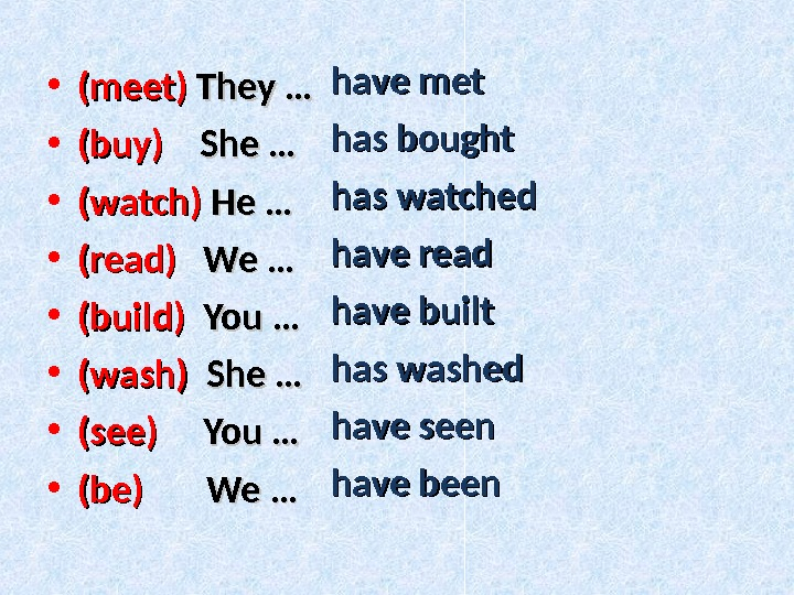 • (meet) They … • (buy) She … • (watch) He … • (read)