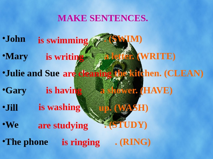 MAKE SENTENCES.  • John       . (SWIM) •
