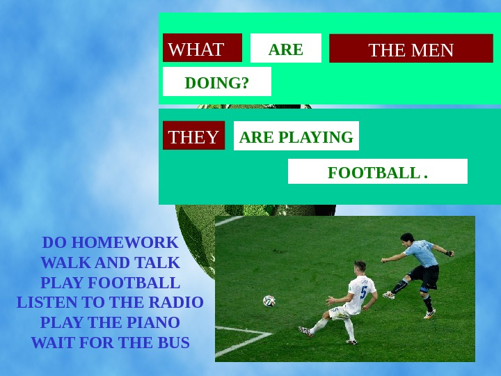 FOOT BALL. ARE PLAYING ARE DOING? WHAT THE MEN DO HOMEWORK WALK AND TALK