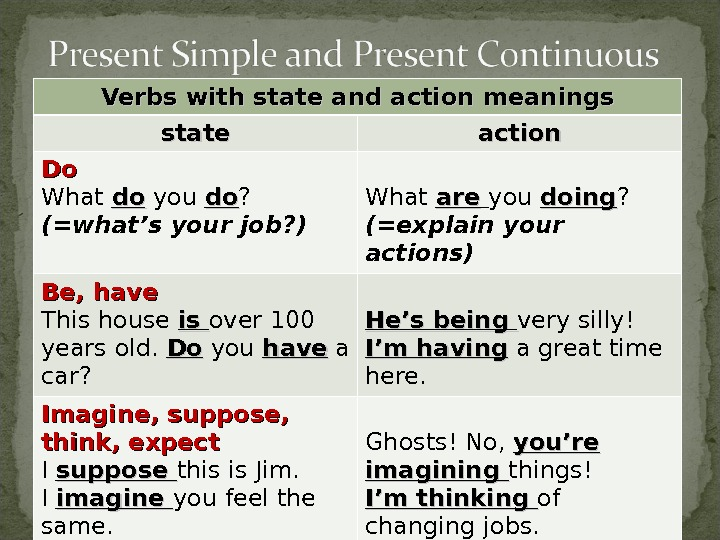 Verbs with state and action meanings state action Do. Do What dodo you dodo ?