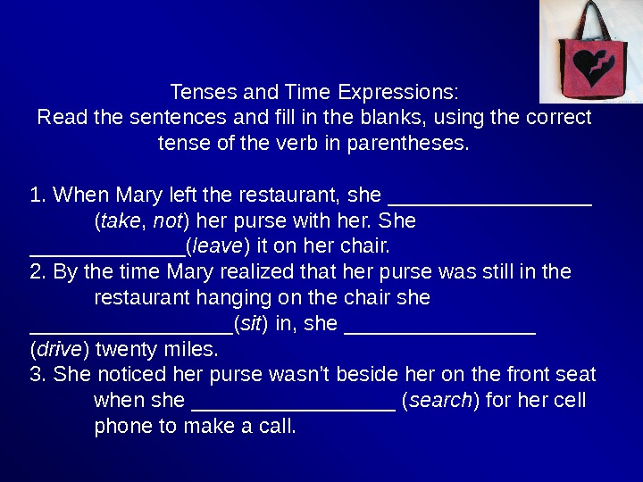 Tenses and Time Expressions: Read the sentences and fill in the blanks, using the correct tense