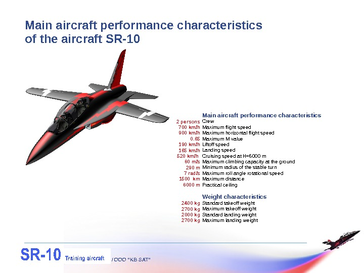 "/ OOO ""KB SAT""Main aircraft performance characteristics of the aircraft SR-10 Main aircraft performance characteristics Crew"