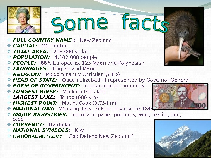FULL COUNTRY NAME : New Zealand CAPITAL: Wellington TOTAL AREA: 269, 000 sq. km POPULATION: