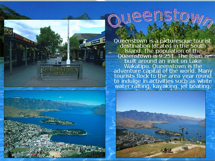 Queenstown is a picturesque tourist destination located in the South Island. The population of