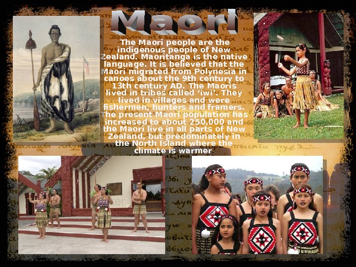 The Maori people are the indigenous people of New Zealand. Maoritanga is the native language.